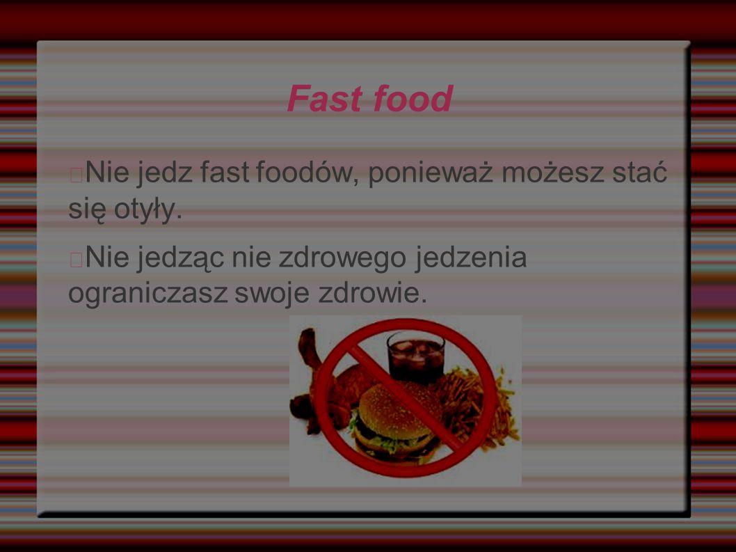 Fast food Nie jedz fast foodów, ponieważ możesz stać się otyły.