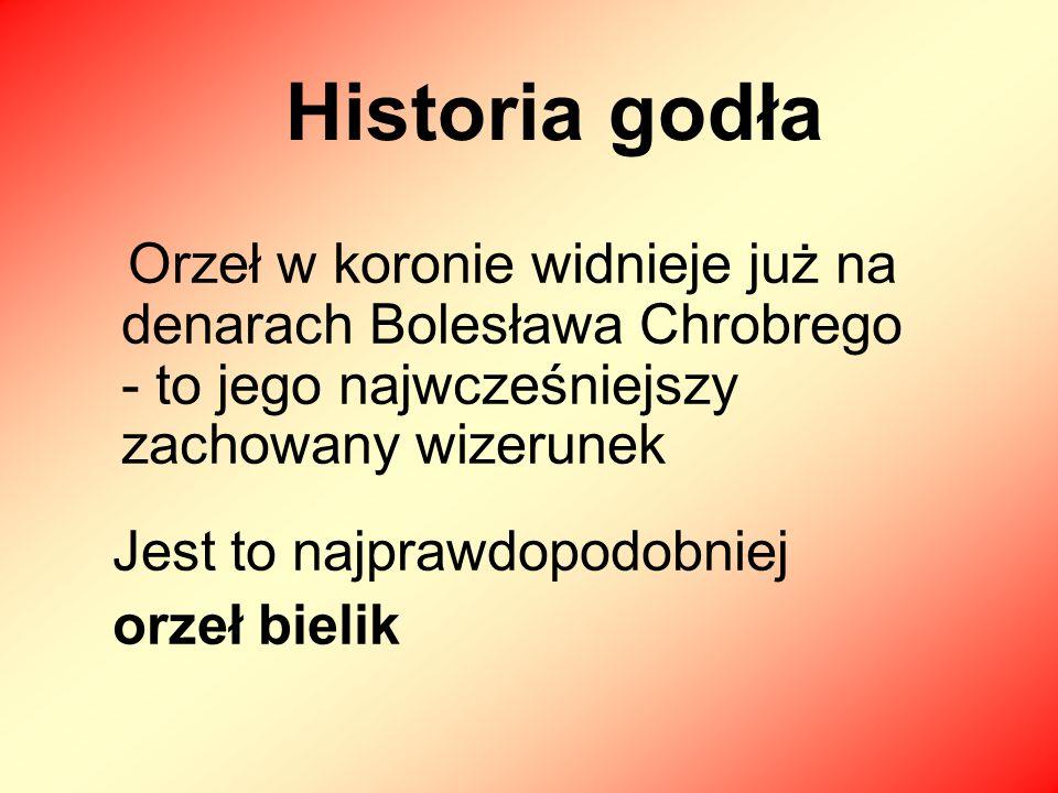 Historia godła Orzeł w koronie widnieje już na denarach Bolesława Chrobrego - to jego najwcześniejszy zachowany wizerunek.