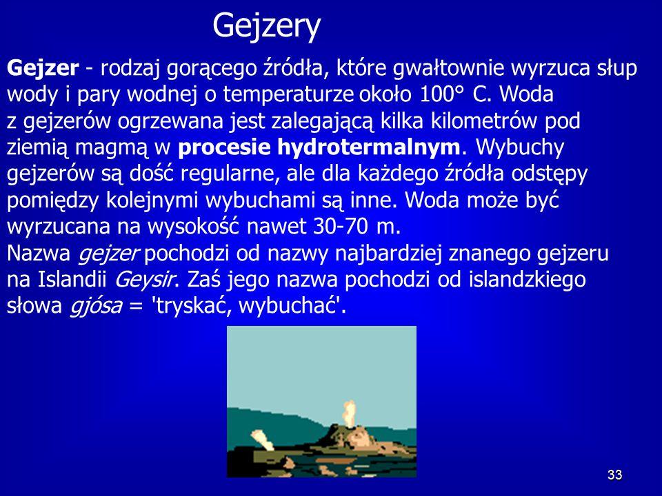 Gejzery Gejzer - rodzaj gorącego źródła, które gwałtownie wyrzuca słup