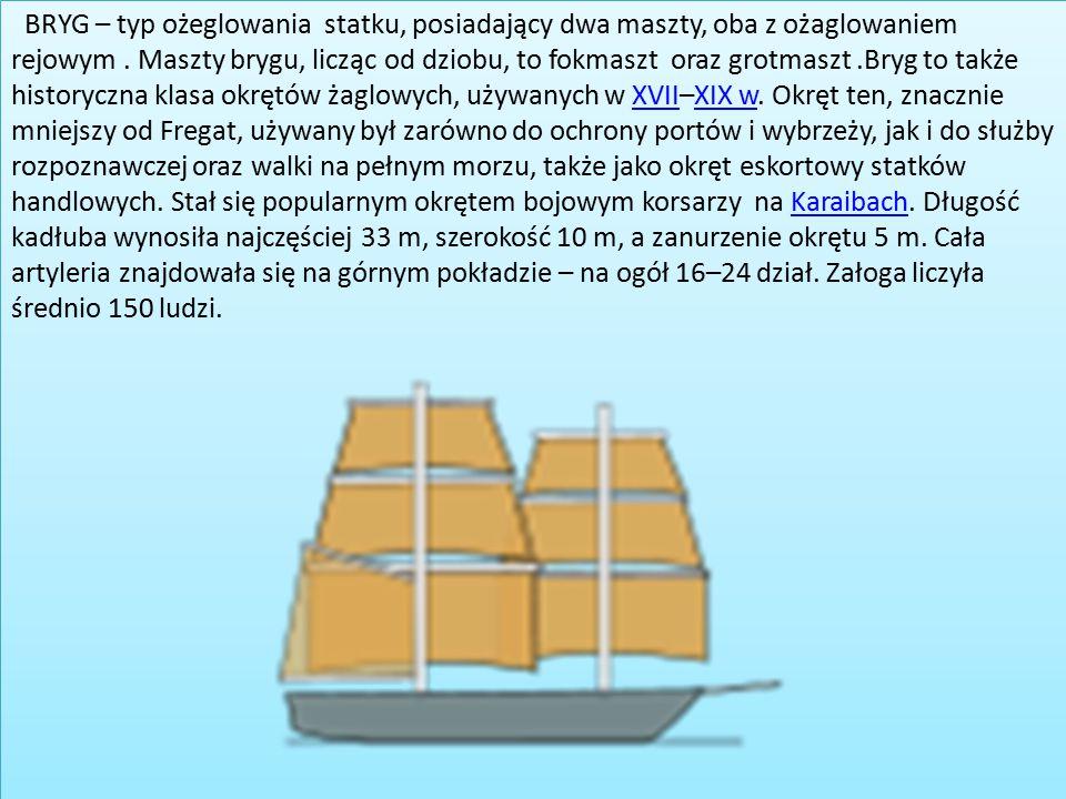 BRYG – typ ożeglowania statku, posiadający dwa maszty, oba z ożaglowaniem rejowym .