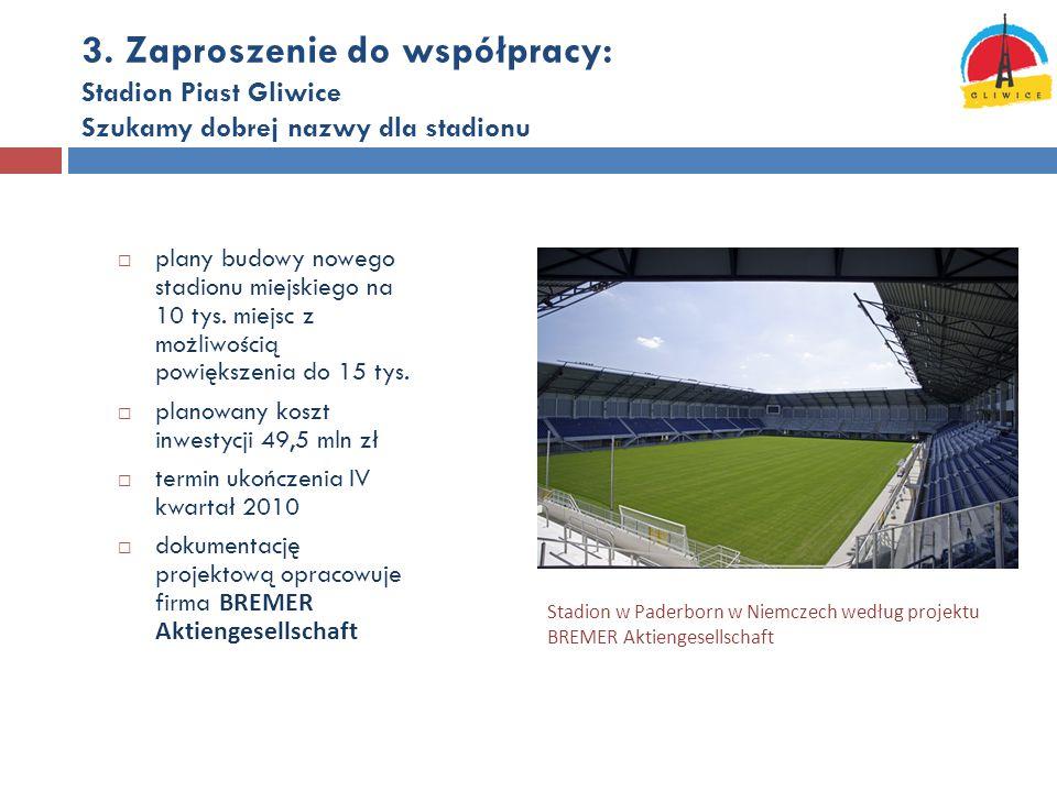 3. Zaproszenie do współpracy: Stadion Piast Gliwice Szukamy dobrej nazwy dla stadionu