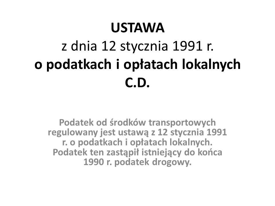 USTAWA z dnia 12 stycznia 1991 r. o podatkach i opłatach lokalnych C.D.