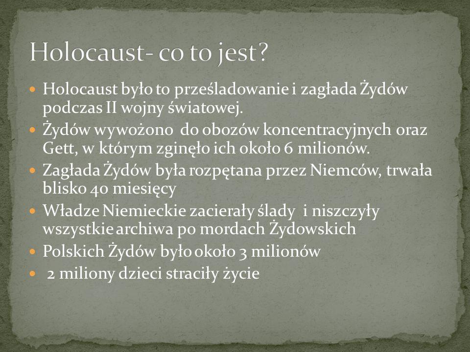 Holocaust- co to jest Holocaust było to prześladowanie i zagłada Żydów podczas II wojny światowej.