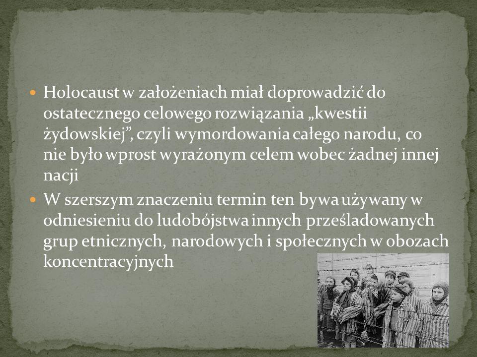 """Holocaust w założeniach miał doprowadzić do ostatecznego celowego rozwiązania """"kwestii żydowskiej , czyli wymordowania całego narodu, co nie było wprost wyrażonym celem wobec żadnej innej nacji"""
