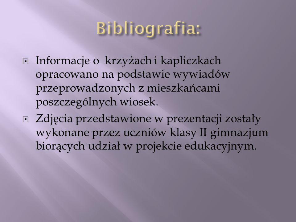 Bibliografia: Informacje o krzyżach i kapliczkach opracowano na podstawie wywiadów przeprowadzonych z mieszkańcami poszczególnych wiosek.