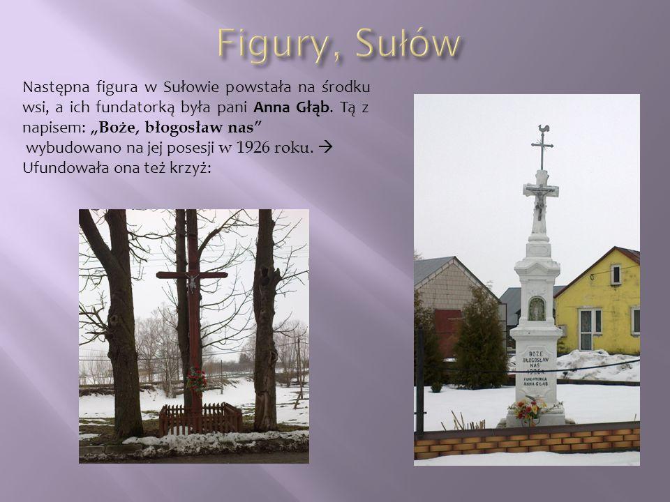 """Figury, Sułów Następna figura w Sułowie powstała na środku wsi, a ich fundatorką była pani Anna Głąb. Tą z napisem: """"Boże, błogosław nas"""