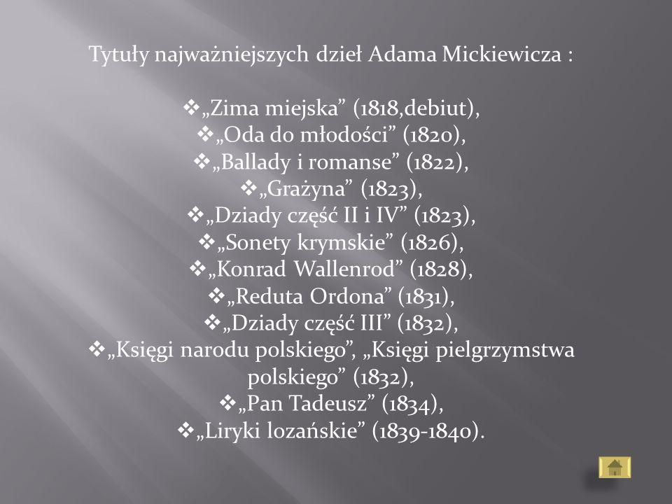 Tytuły najważniejszych dzieł Adama Mickiewicza :
