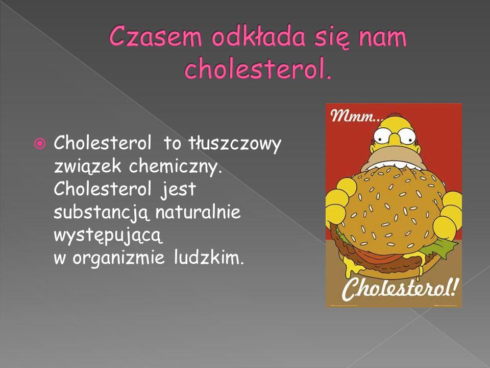 Czasem odkłada się nam cholesterol.