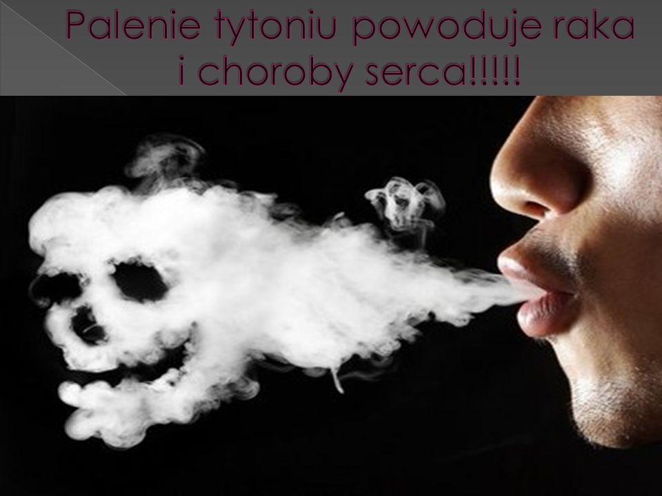 Palenie tytoniu powoduje raka i choroby serca!!!!!