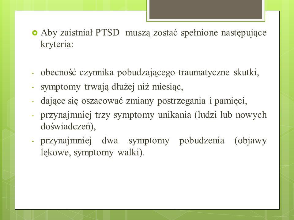 Aby zaistniał PTSD muszą zostać spełnione następujące kryteria: