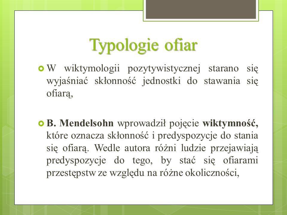 Typologie ofiar W wiktymologii pozytywistycznej starano się wyjaśniać skłonność jednostki do stawania się ofiarą,