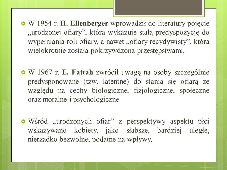 """W 1954 r. H. Ellenberger wprowadził do literatury pojęcie """"urodzonej ofiary , która wykazuje stałą predyspozycję do wypełniania roli ofiary, a nawet """"ofiary recydywisty , która wielokrotnie została pokrzywdzona przestępstwami,"""