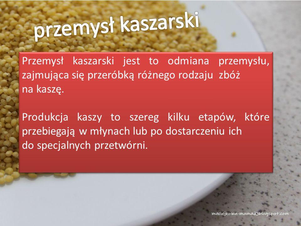 przemysł kaszarski Przemysł kaszarski jest to odmiana przemysłu, zajmująca się przeróbką różnego rodzaju zbóż.