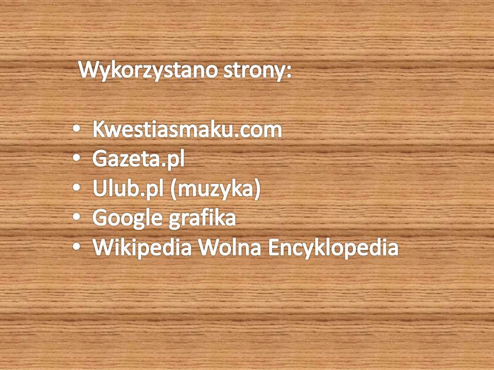 Wykorzystano strony: Kwestiasmaku.com. Gazeta.pl.