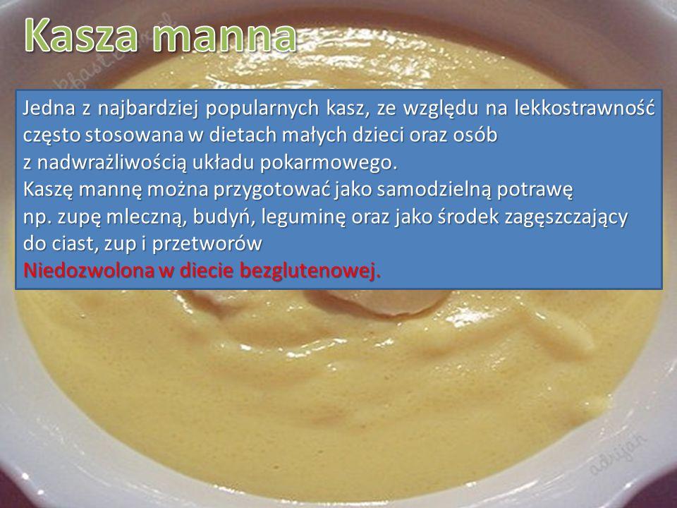 Kasza manna Jedna z najbardziej popularnych kasz, ze względu na lekkostrawność często stosowana w dietach małych dzieci oraz osób.