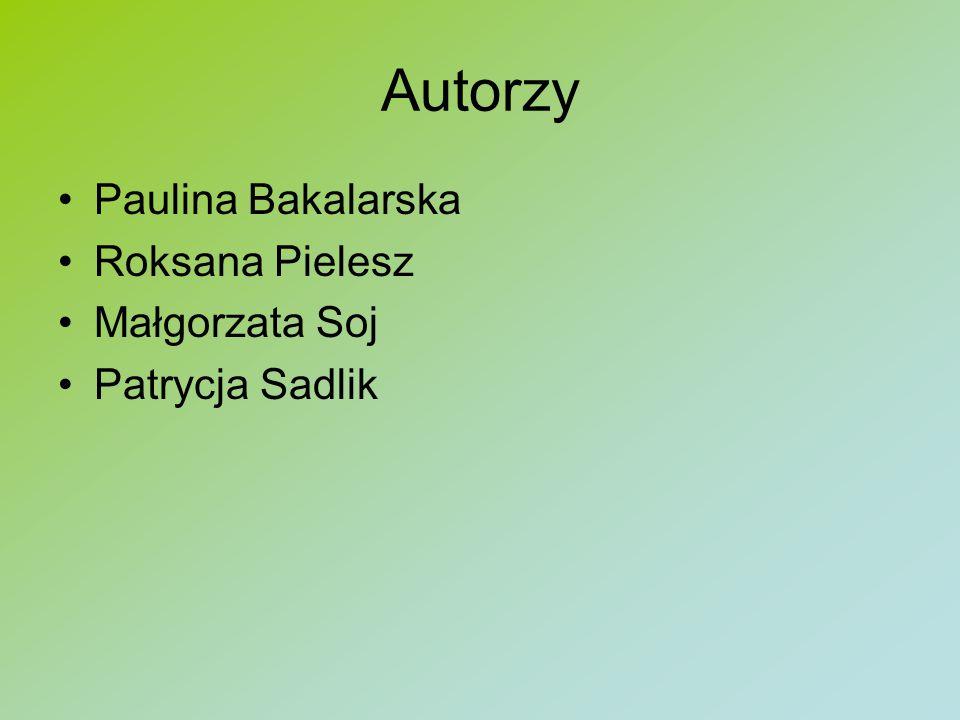 Autorzy Paulina Bakalarska Roksana Pielesz Małgorzata Soj