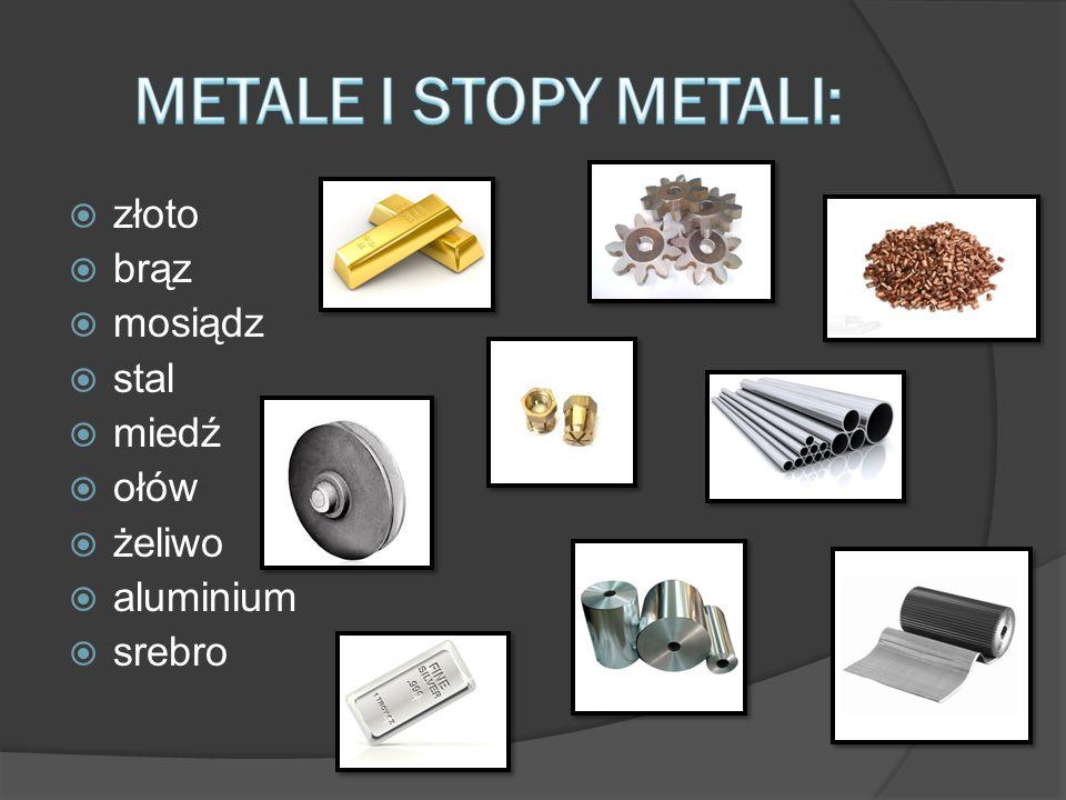 METALE I STOPY METALI: złoto brąz mosiądz stal miedź ołów żeliwo