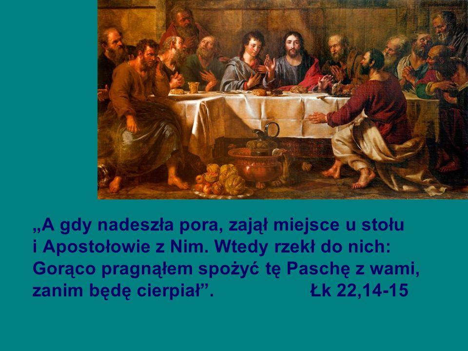 """""""A gdy nadeszła pora, zajął miejsce u stołu i Apostołowie z Nim"""