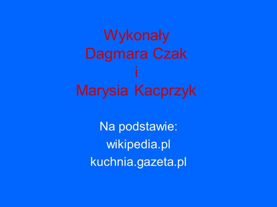 Wykonały Dagmara Czak i Marysia Kacprzyk