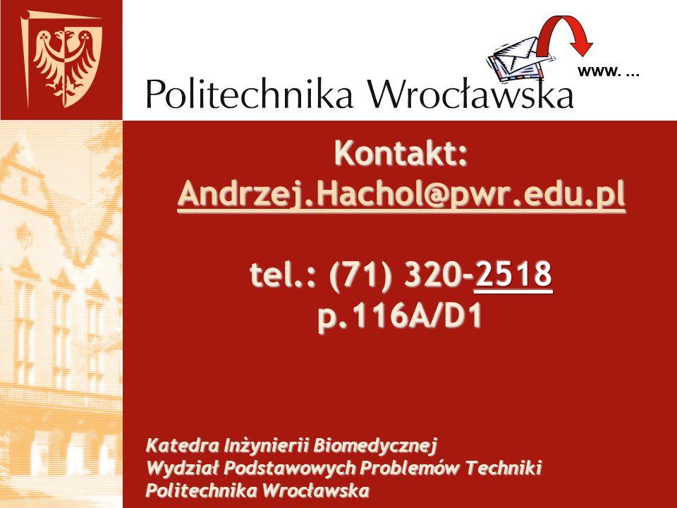 Kontakt: Andrzej.Hachol@pwr.edu.pl tel.: (71) 320-2518 p.116A/D1