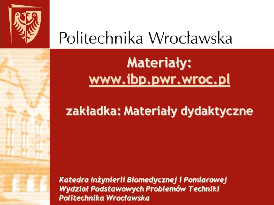 Materiały: www.ibp.pwr.wroc.pl zakładka: Materiały dydaktyczne