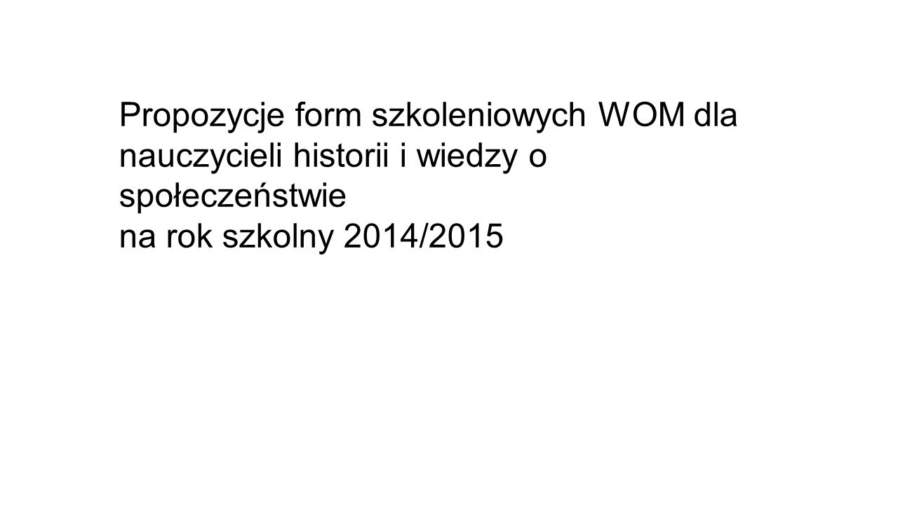 Propozycje form szkoleniowych WOM dla nauczycieli historii i wiedzy o społeczeństwie