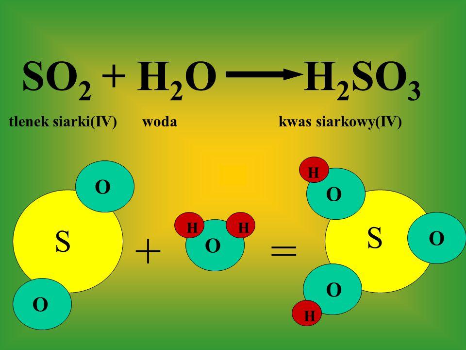 SO2 + H2O. H2SO3. tlenek siarki(IV) woda kwas siarkowy(IV) H. O. O.