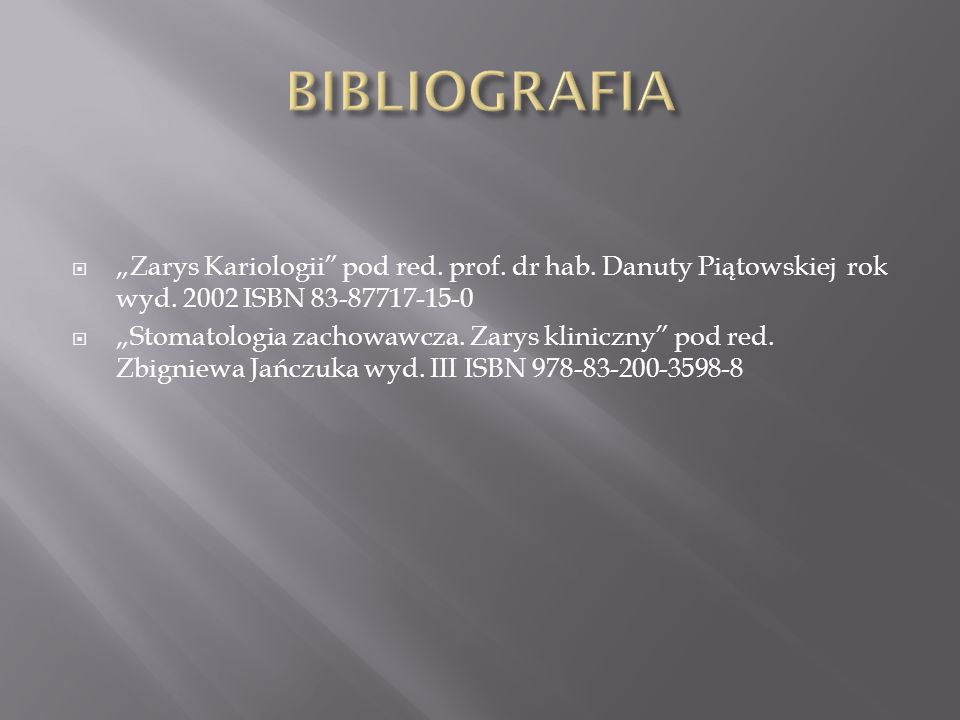 """BIBLIOGRAFIA """"Zarys Kariologii pod red. prof. dr hab. Danuty Piątowskiej rok wyd. 2002 ISBN 83-87717-15-0."""
