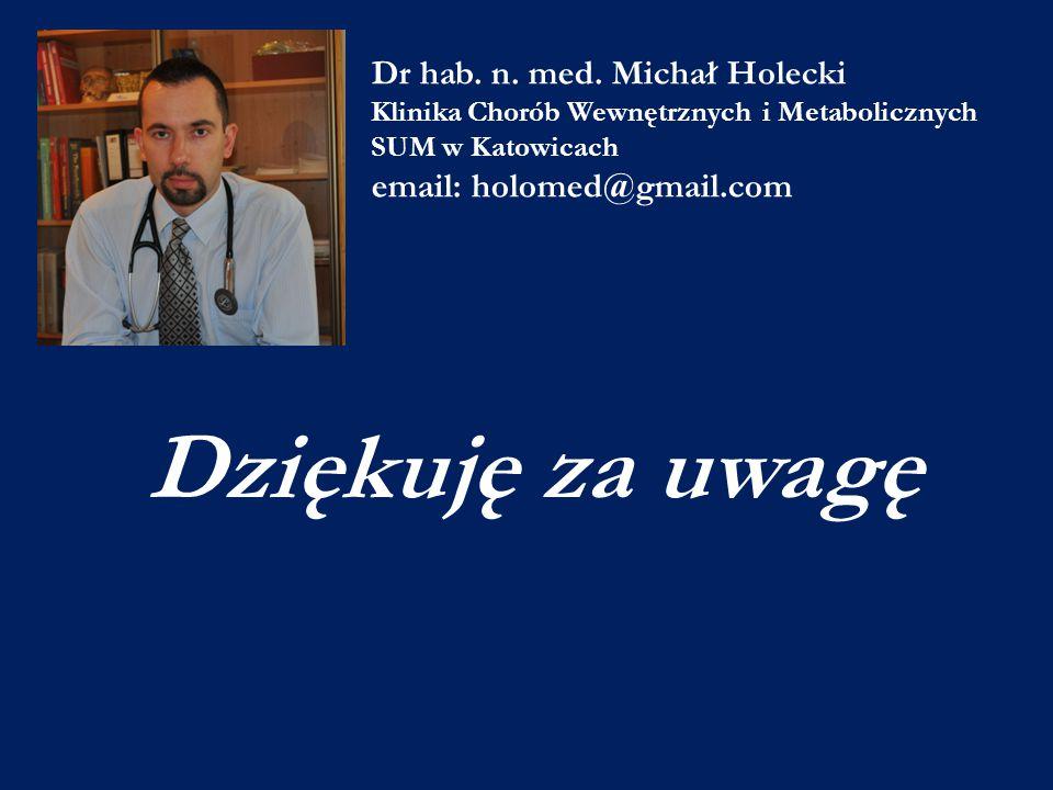Dziękuję za uwagę Dr hab. n. med. Michał Holecki