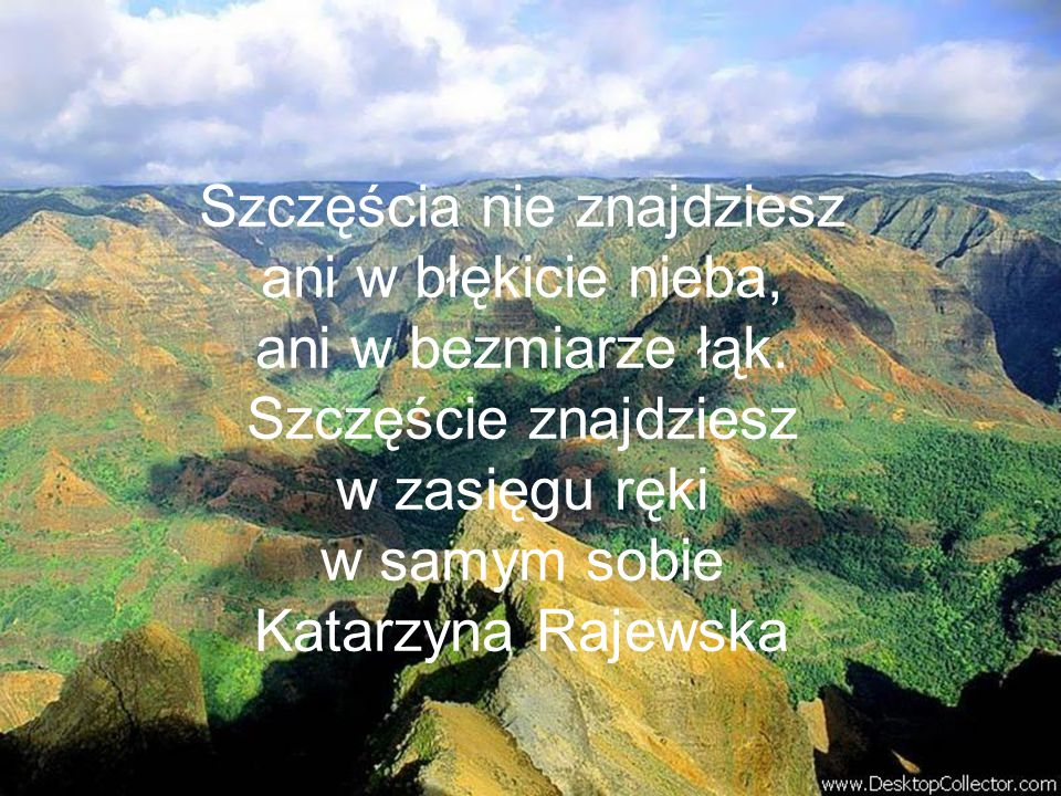 Szczęścia nie znajdziesz ani w błękicie nieba, ani w bezmiarze łąk