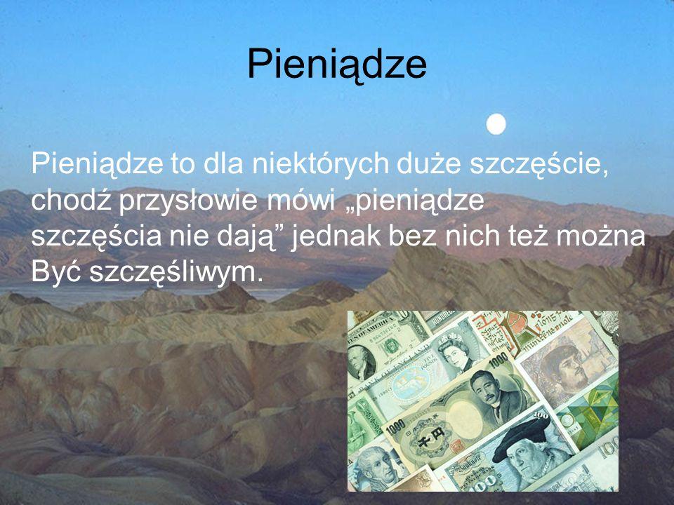 Pieniądze Pieniądze to dla niektórych duże szczęście,