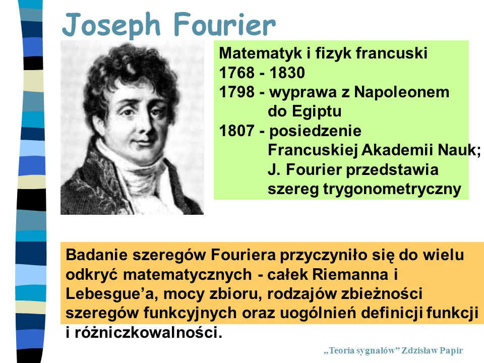 Joseph Fourier Matematyk i fizyk francuski 1768 - 1830