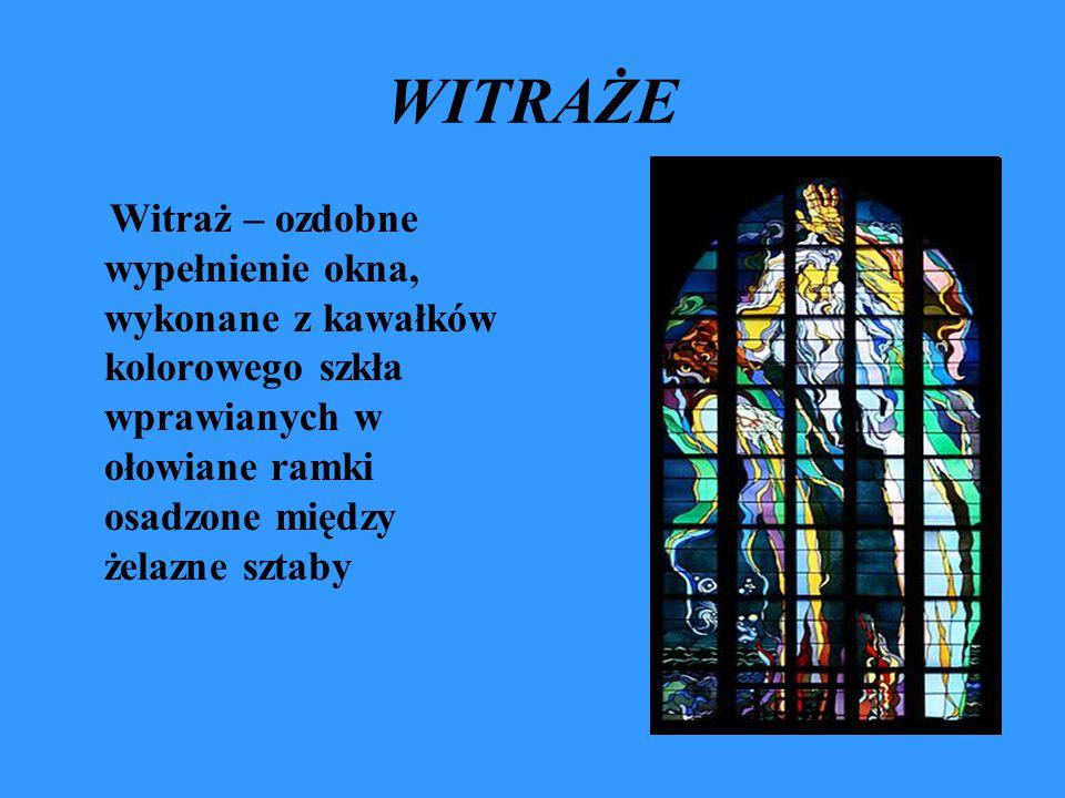 WITRAŻE Witraż – ozdobne wypełnienie okna, wykonane z kawałków kolorowego szkła wprawianych w ołowiane ramki osadzone między żelazne sztaby.