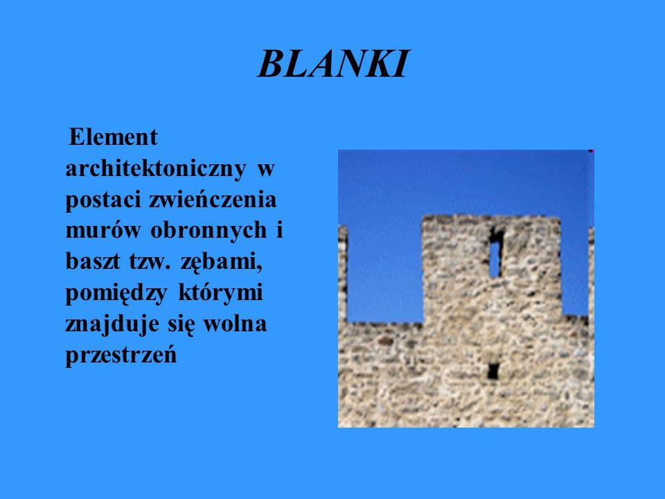 BLANKI Element architektoniczny w postaci zwieńczenia murów obronnych i baszt tzw.
