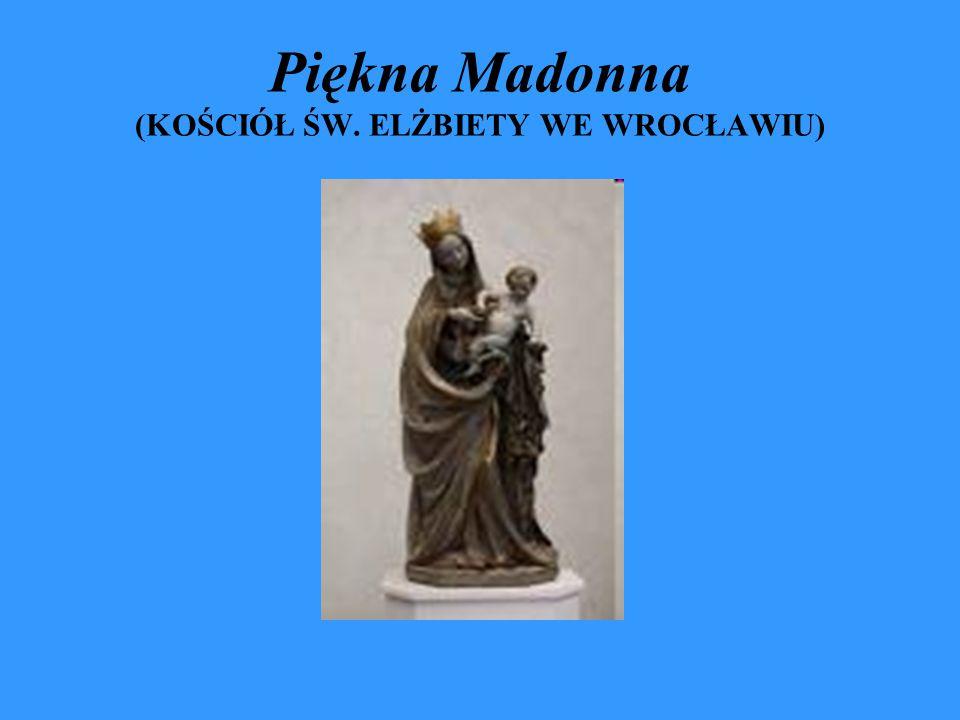 Piękna Madonna (KOŚCIÓŁ ŚW. ELŻBIETY WE WROCŁAWIU)