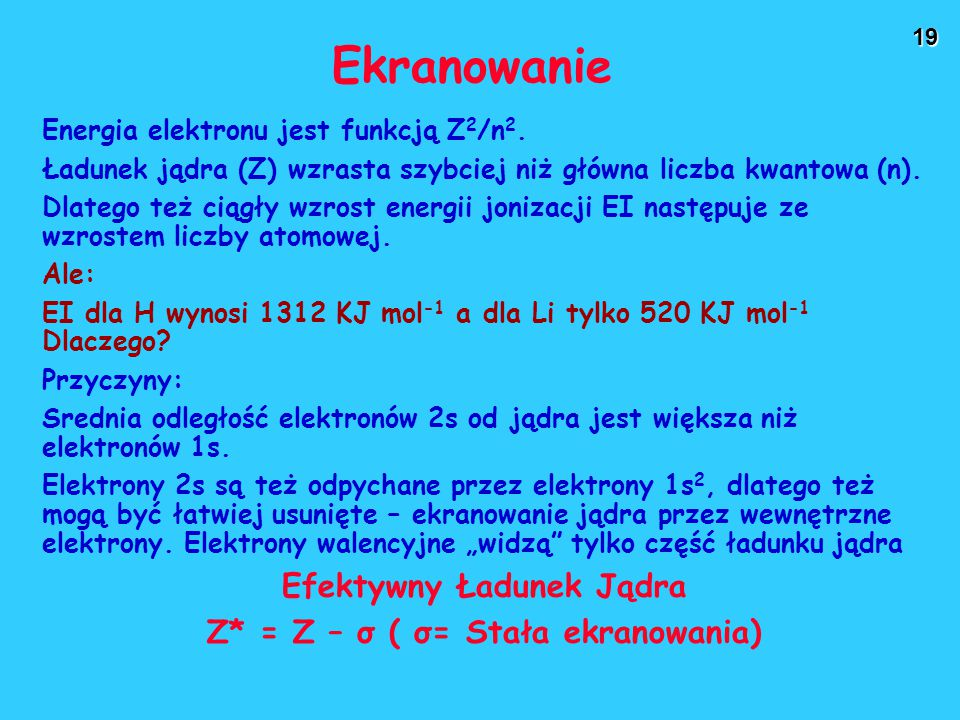 Efektywny Ładunek Jądra Z* = Z – σ ( σ= Stała ekranowania)