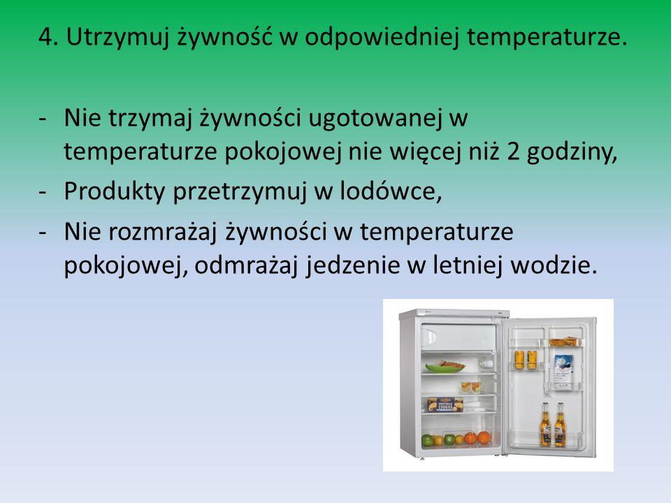 4. Utrzymuj żywność w odpowiedniej temperaturze.