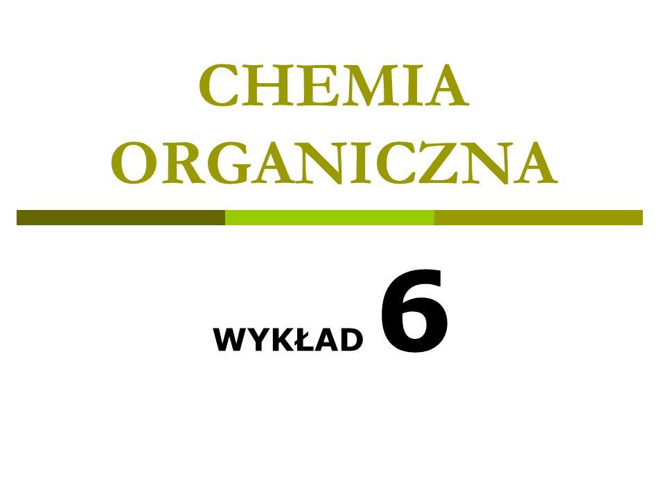 CHEMIA ORGANICZNA WYKŁAD 6