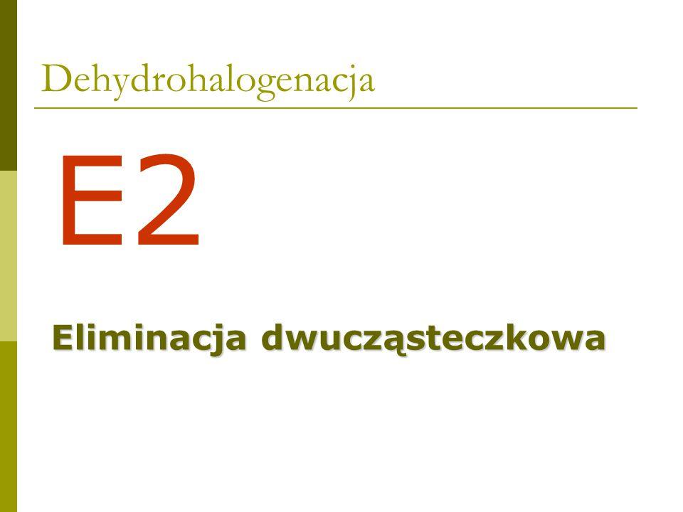 Dehydrohalogenacja E2 Eliminacja dwucząsteczkowa