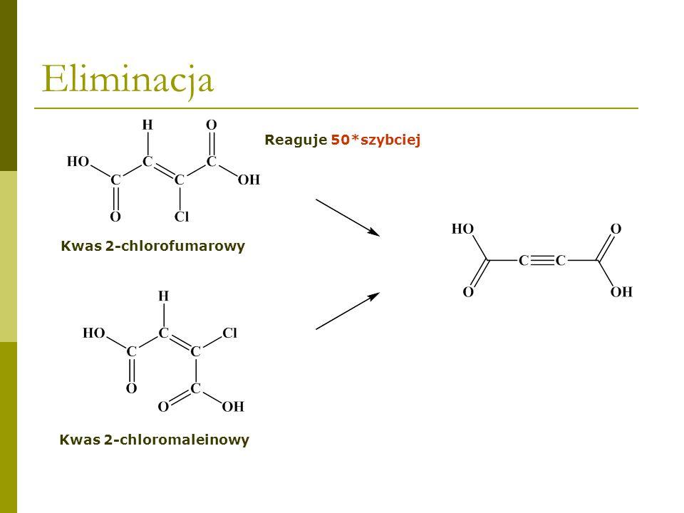 Eliminacja Reaguje 50*szybciej Kwas 2-chlorofumarowy