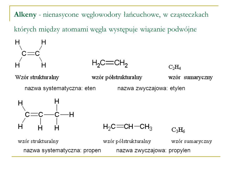 Alkeny - nienasycone węglowodory łańcuchowe, w cząsteczkach których między atomami węgla występuje wiązanie podwójne