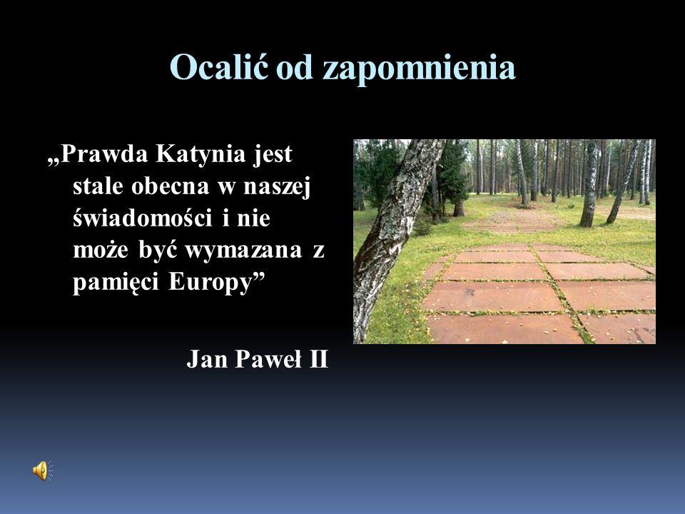 """Ocalić od zapomnienia """"Prawda Katynia jest stale obecna w naszej świadomości i nie może być wymazana z pamięci Europy"""