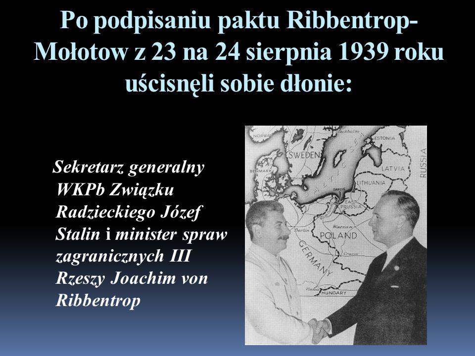 Po podpisaniu paktu Ribbentrop-Mołotow z 23 na 24 sierpnia 1939 roku uścisnęli sobie dłonie: