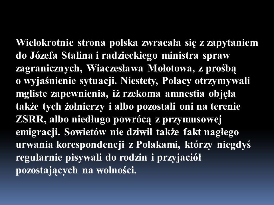 Wielokrotnie strona polska zwracała się z zapytaniem do Józefa Stalina i radzieckiego ministra spraw zagranicznych, Wiaczesława Mołotowa, z prośbą o wyjaśnienie sytuacji.