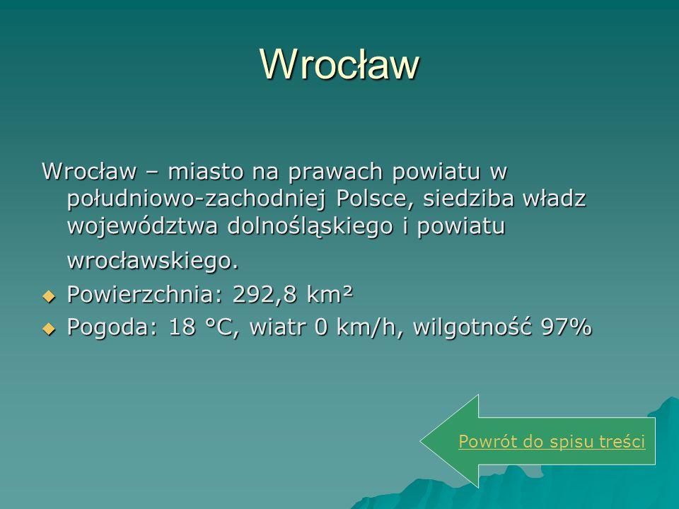 Wrocław Wrocław – miasto na prawach powiatu w południowo-zachodniej Polsce, siedziba władz województwa dolnośląskiego i powiatu wrocławskiego.