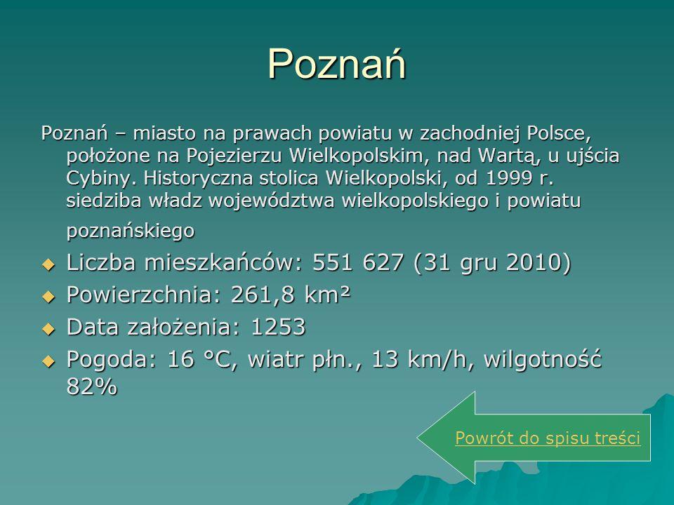 Poznań Liczba mieszkańców: 551 627 (31 gru 2010)