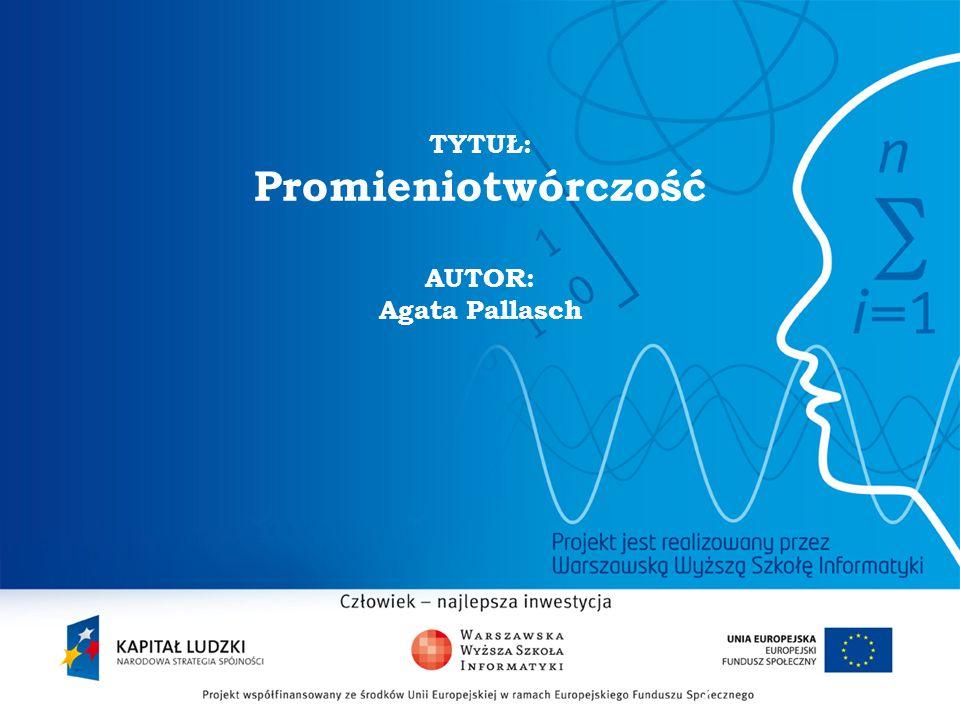 TYTUŁ: Promieniotwórczość AUTOR: Agata Pallasch