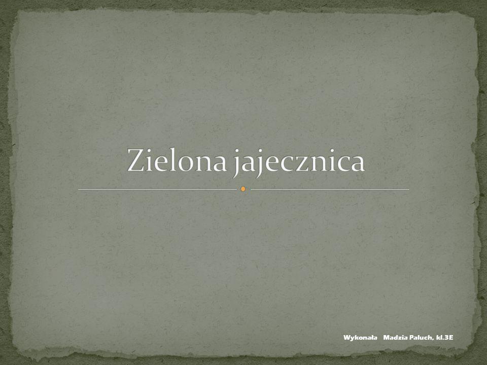 Zielona jajecznica Wykonała Madzia Paluch, kl.3E