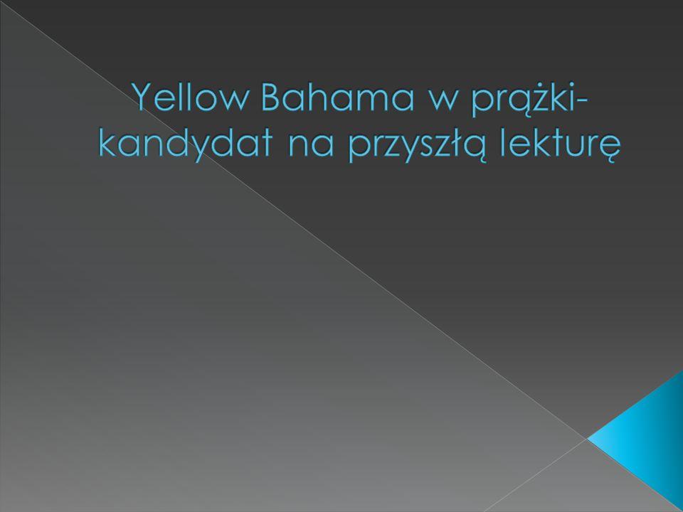 Yellow Bahama w prążki-kandydat na przyszłą lekturę