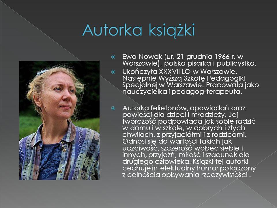 Autorka książki Ewa Nowak (ur. 21 grudnia 1966 r. w Warszawie), polska pisarka i publicystka.
